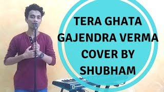 Tera Ghata|Gajendra Verma ft. Karishma Sharma| Shubham (Cover)