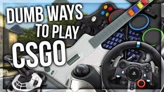DUMB WAYS TO PLAY CSGO