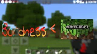 Minecraft has killed my bordness!!  minecraft:pocket edition
