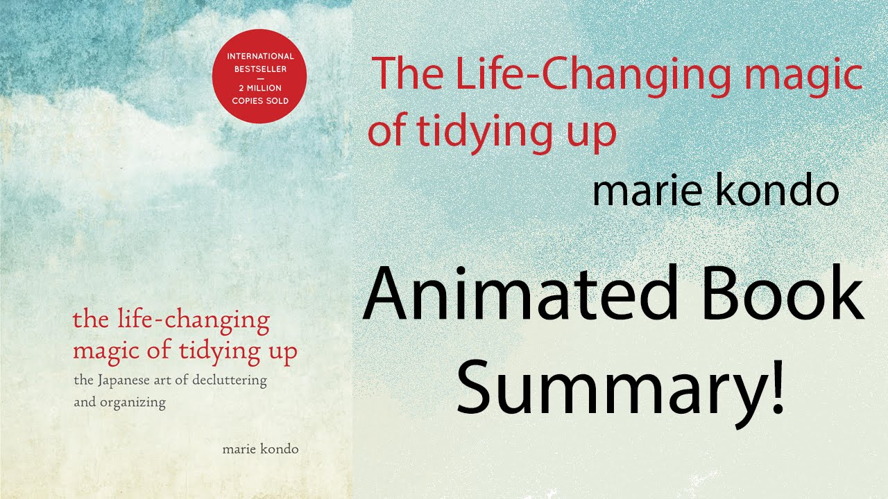 The Life Changing Magic Of Tidying Animated Summary The Life Changing Magic Of Tidying Up