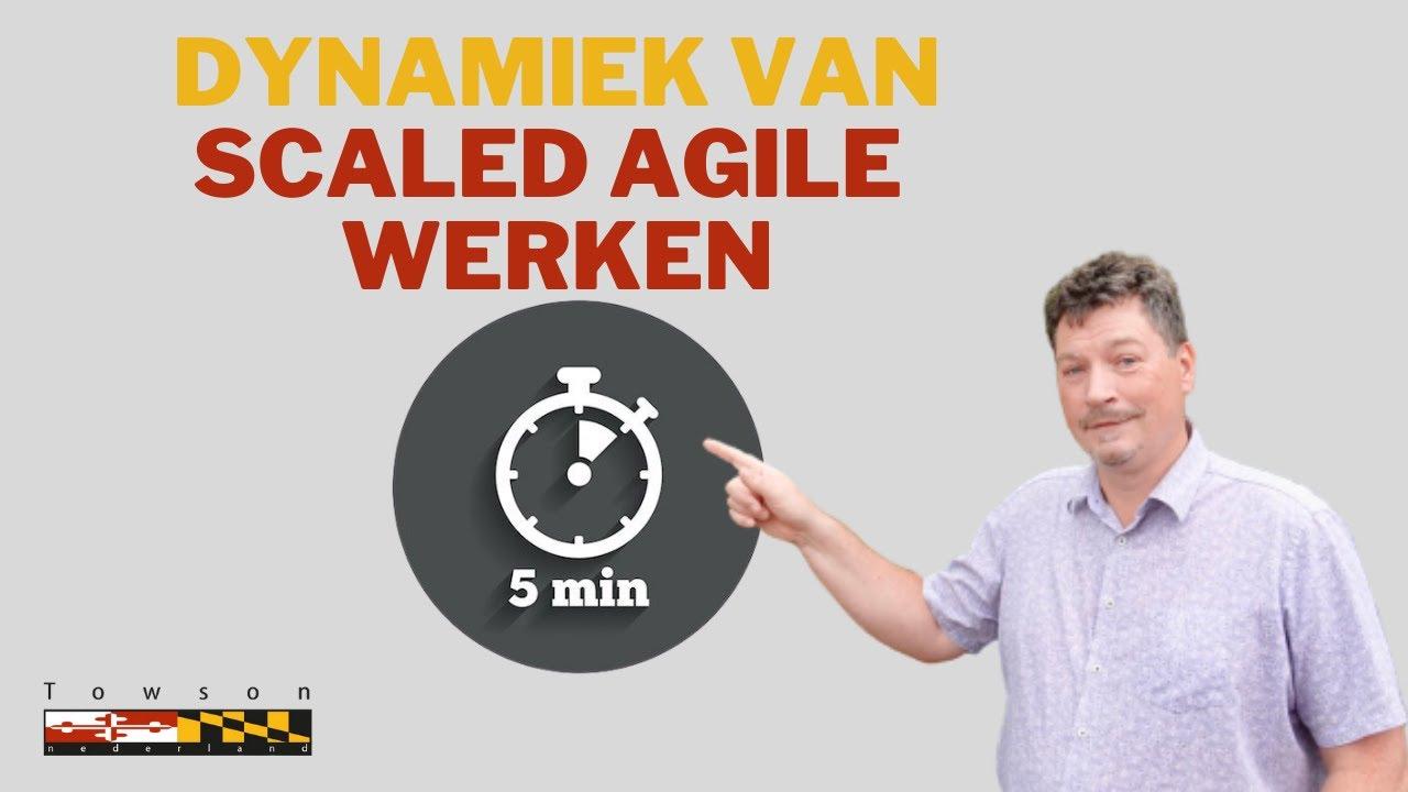 De dynamiek van Scaled Agile werken!