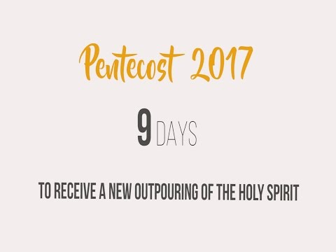Pentecost 2017 - 9 days to receveive a new outpouring of the Holy Spirit