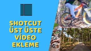 Shotcut - Üst Üste Video Ekleme