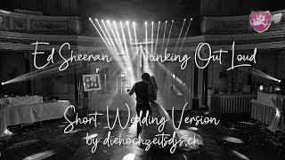 Ed Sheeran - Thinking Out Loud (short wedding version by diehochzeitsdjs.ch)