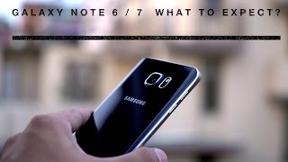Samsung GALAXY Note 6 / Note 7 - What to expect ?