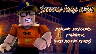 SEEDENG'S INTRO SONG! 1 HOUR! (IMAGINE DRAGONS - THUNDER (BRO JUSTIN REMIX)