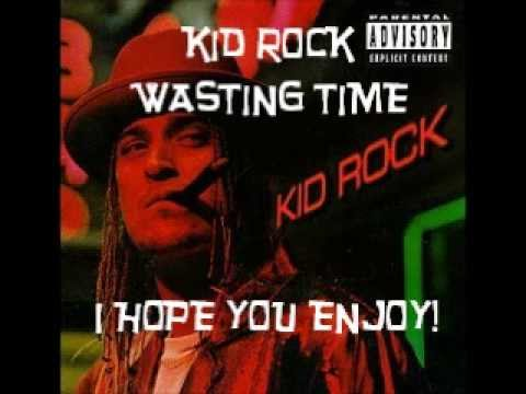 kid rock wasting time lyrics, full original song, Unedited