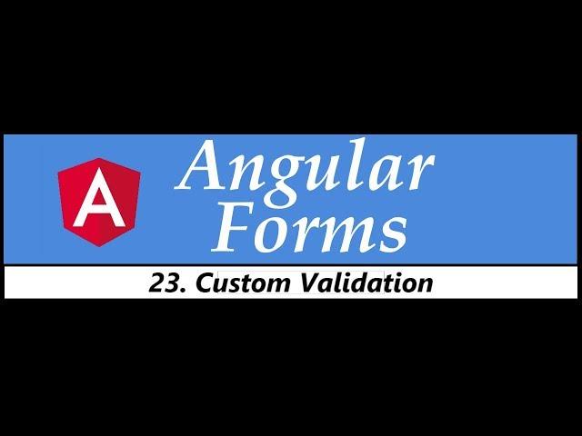 Angular Forms Tutorial - 23 - Custom Validation