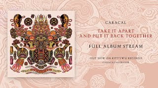 Caracal - Take It Apart And Put It Back Together (Full Album Stream)