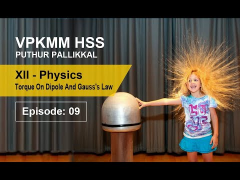 XII PHYSICS: Electric Charges And Fields | Torque On A Dipole | Gauss's Law