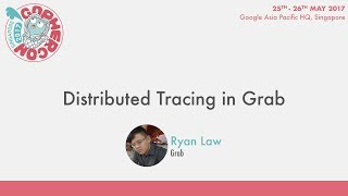 Distributed Tracing in Grab - GopherCon SG 2017