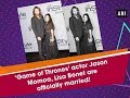 'Game of Thrones' actor Jason Momoa, Lisa Bonet are officially married! - Hollywood News
