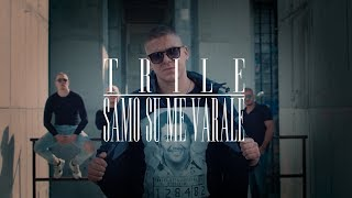 TRILE - SAMO SU ME VARALE (OFFICIAL VIDEO) 2018 / 4K