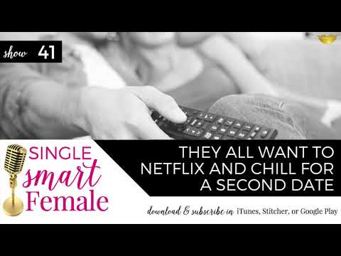 41 They All Want To Netflix And Chill On A Second Date   Dating Advice With Single Smart Female