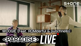 [Stone LIVE] WOOGIE - PARADISE (Feat. ROMderful & punchnello)|스톤라이브, 우기, 펀치넬로