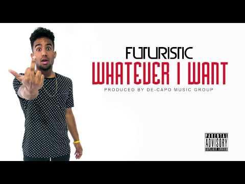 Futuristic - Whatever I Want