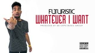 Futuristic - Whatever I Want