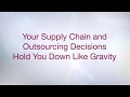 Your Supply Chain and Outsourcing Decisions Hold You Down Like Gravity HD