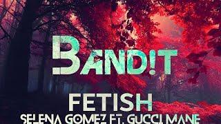 Selena Gomez ft. Gucci Mane - Fetish (BAND!T Edit)
