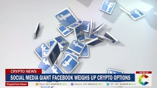 Social Media Giant, Facebook, Weighs Up Crypto Options