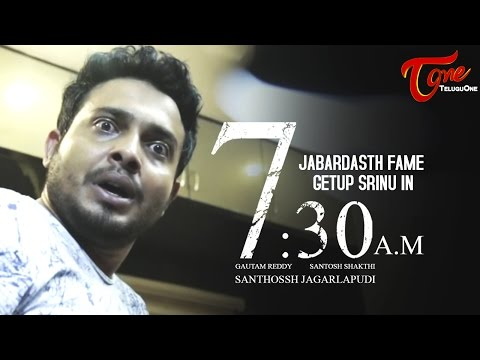 Jabardasth Getup Srinu in 7:30 AM | Telugu Short Film 2017 | Directed by Santhossh Jagarlapudi