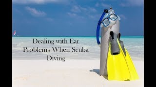 Dealing with Ear Problems When Scuba Diving