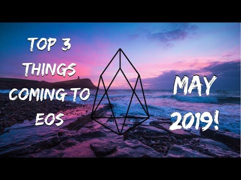 Top 3 Things Coming to EOS in May 2019 That You Should Know About