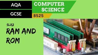 AQA GCSE SLR2 RAM & ROM