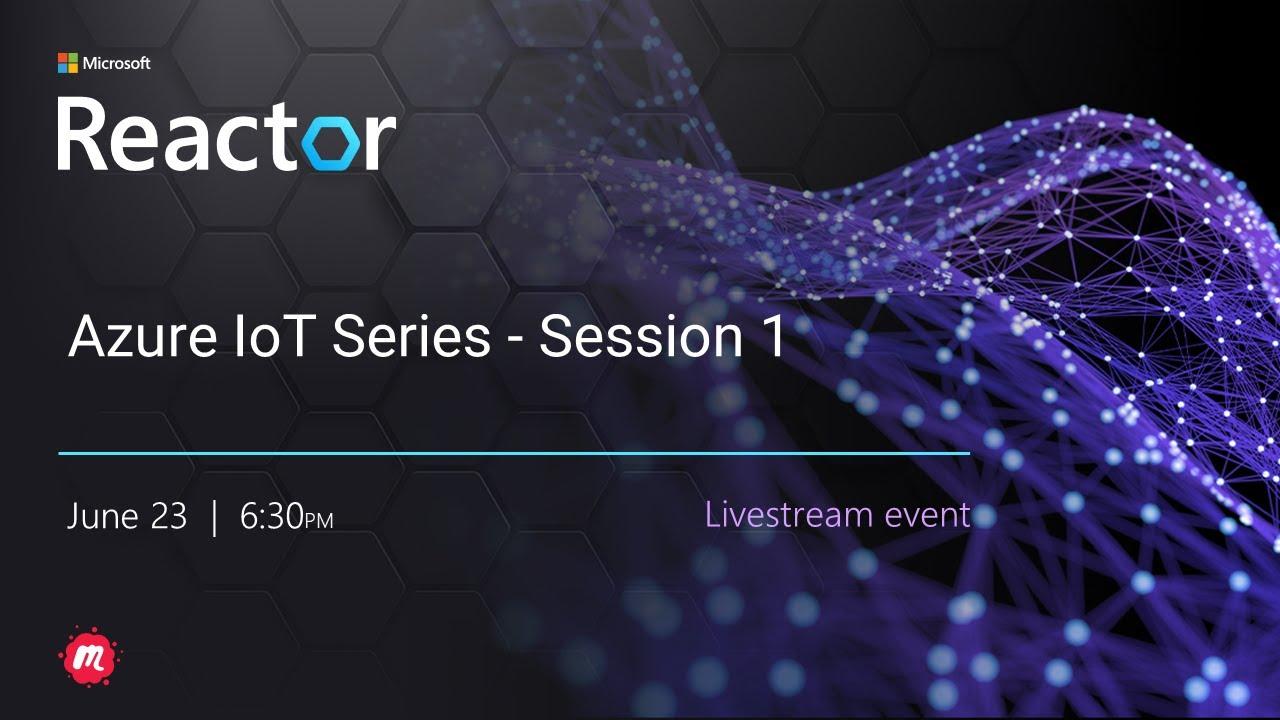 Azure IoT Series - Session 1