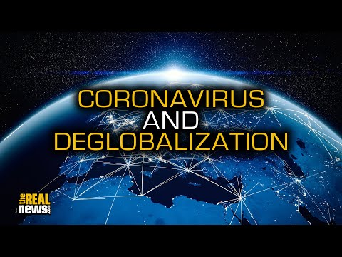 How The Coronavirus Pandemic Can Lead To Deglobalization