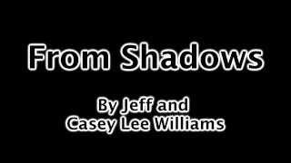 Repeat youtube video From Shadows by Jeff and Casey Lee Williams with Lyrics