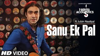 sanu ek pal acoustic t series acoustics jubin nautiyal latest hindi song 2018