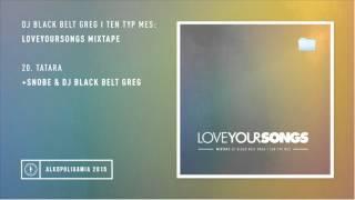 Ten Typ Mes - Tatara + Snobe & Dj Black Belt Greg