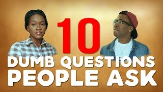 10 DUMB QUESTIONS PEOPLE ASK Part 1 ft Maraji