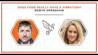 Does Food Really Have a Vibration? Robyn Openshaw