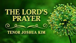 The Lord's Prayer - 주의 기도 - Tenor Joshua Kim
