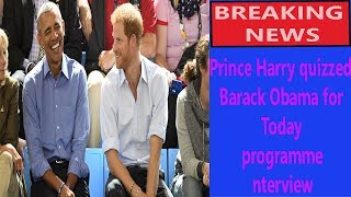Prince Harry quizzed Barack Obama for Today programme interview || World News
