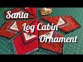 Santa Log Cabin Ornaments