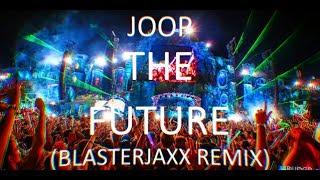 Joop - The future (Blasterjaxx Remix)