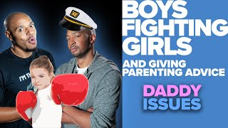 Constructive Parenting Advice, and Boys Fighting Girls - Daddy Issues Podcast