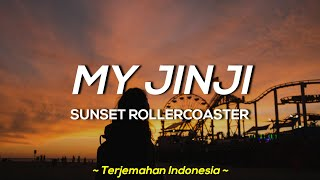 My Jinji - Sunset Rollercoaster ' lirik dan terjemahan indonesia ' ( lyrics video )