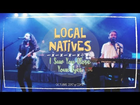 Local Natives - I Saw You Close Your Eyes @ CDMX