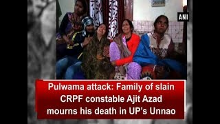 Pulwama terror attack: Family of slain CRPF constable Ajit Azad mourns his death in UP's Unnao