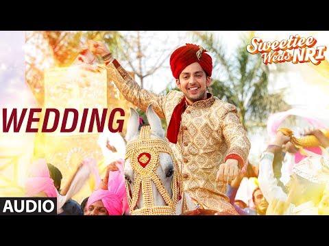 Wedding Full Audio Song | Sweetiee Weds NRI | Himansh Kohli, Zoya Afroz | Palash Muchhal