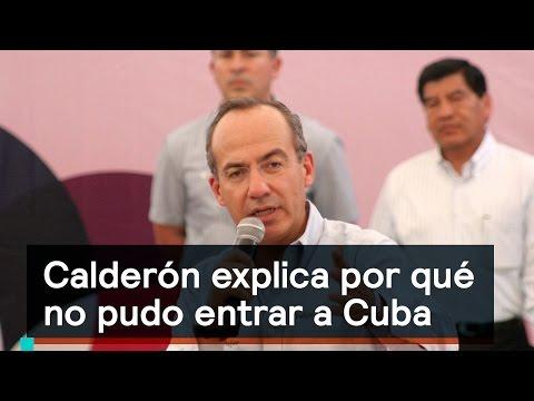 Calderón explica por qué no pudo entrar a Cuba - Política - Denise Maerker 10 en punto