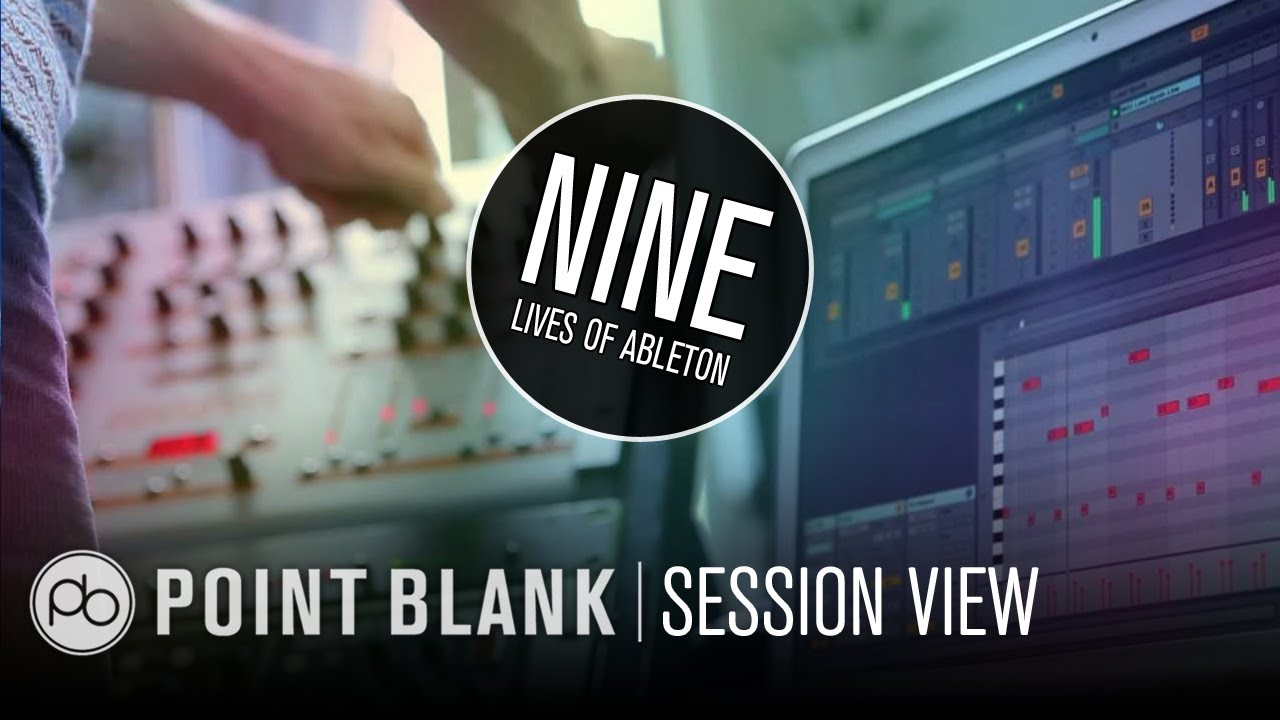 9 Lives Of Ableton: Part 1 - Session View