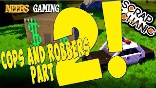 Scrap Mechanic - Cops and Robbers Part 2!