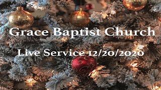 Grace Baptist Church - LIVE Service 12/20/2020