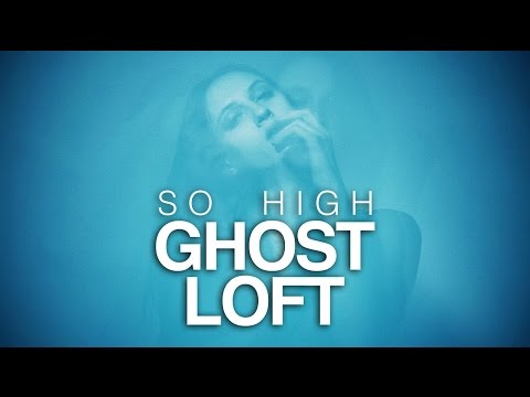 Ghost Loft  So High