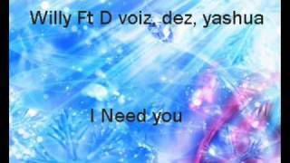 willy ft d voiz dez yashua i need you